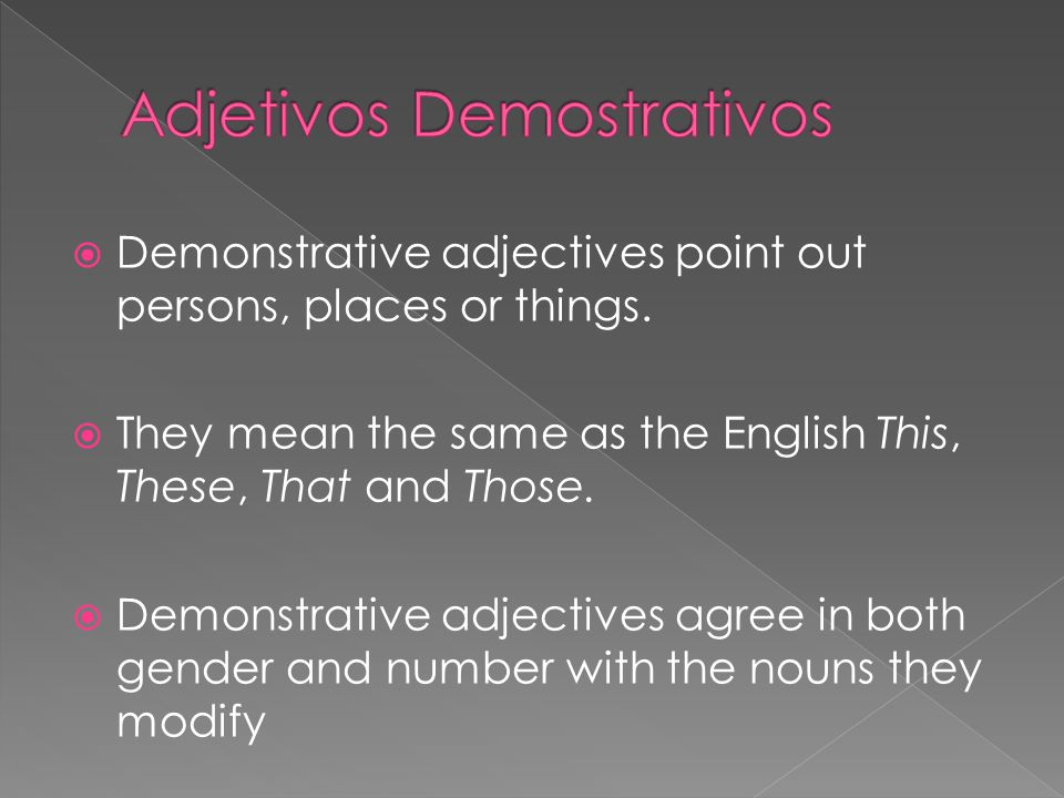  Demonstrative adjectives point out persons, places or things.
