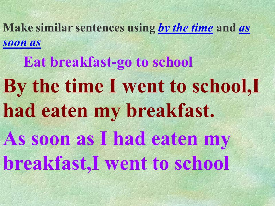 Make similar sentences using after and before.