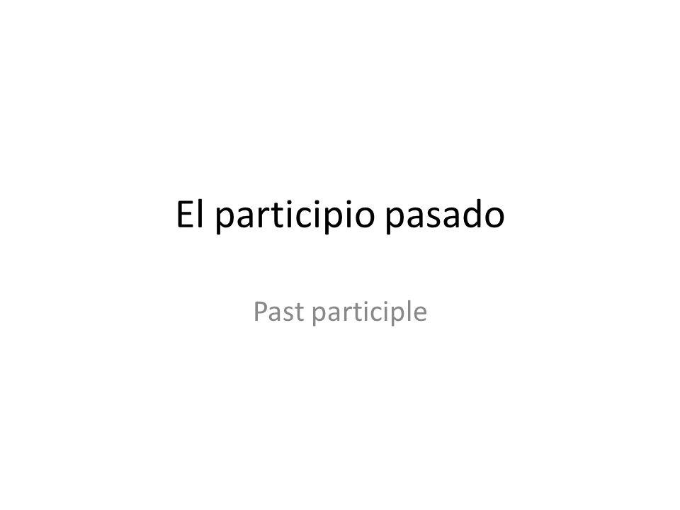El participio pasado Past participle