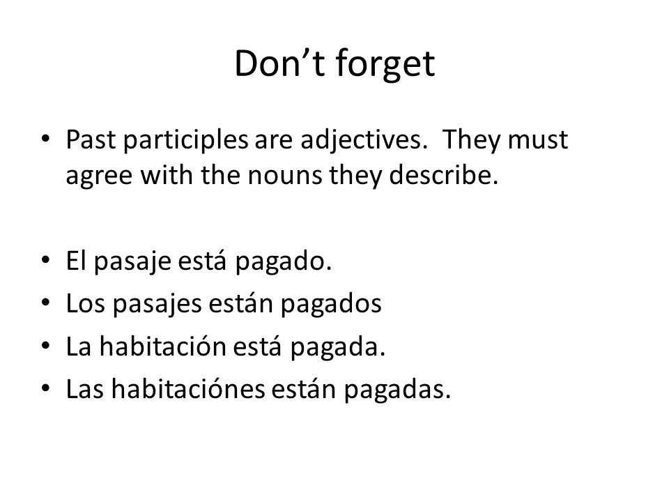 Don't forget Past participles are adjectives.They must agree with the nouns they describe.