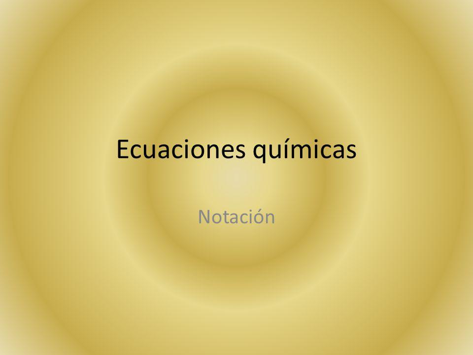 Ecuaciones químicas Notación