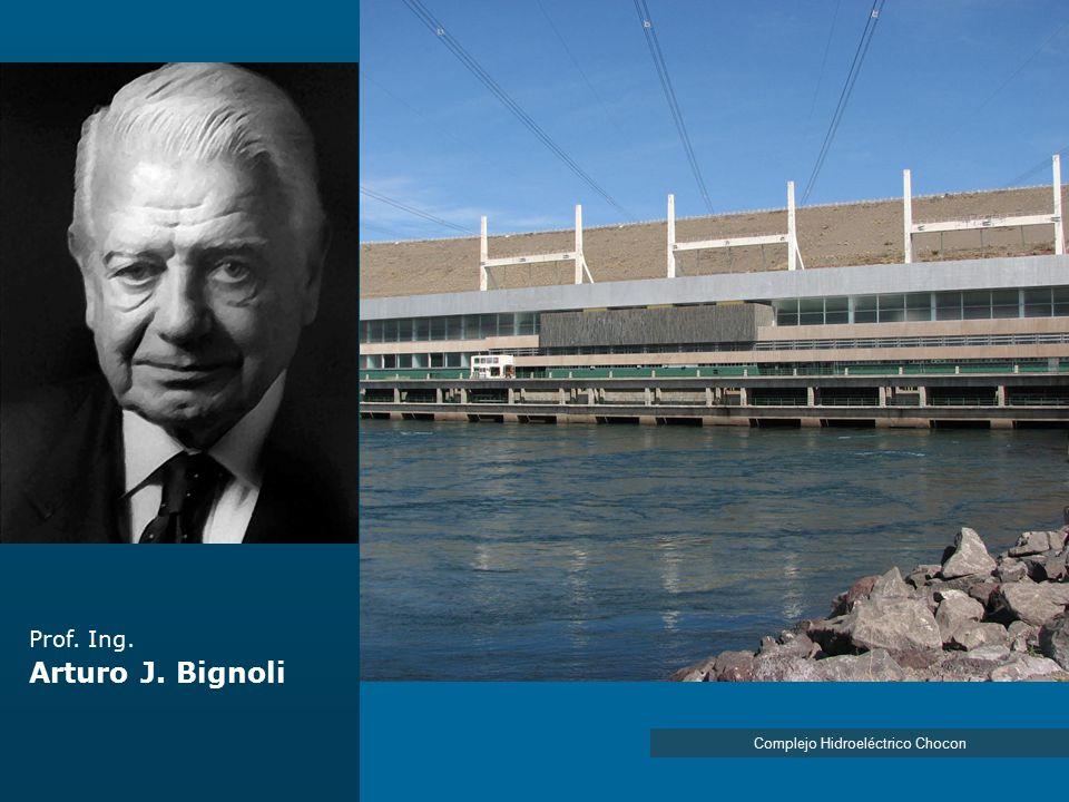 Prof. Ing. Arturo J. Bignoli Complejo Hidroeléctrico Chocon