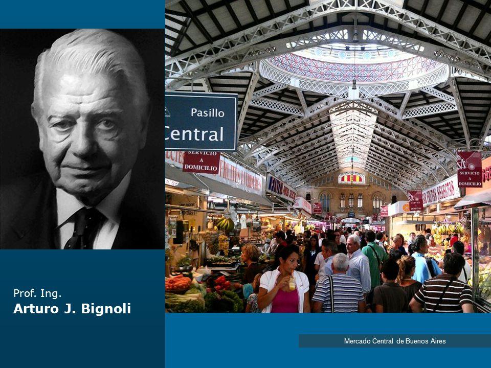 Prof. Ing. Arturo J. Bignoli Mercado Central de Buenos Aires
