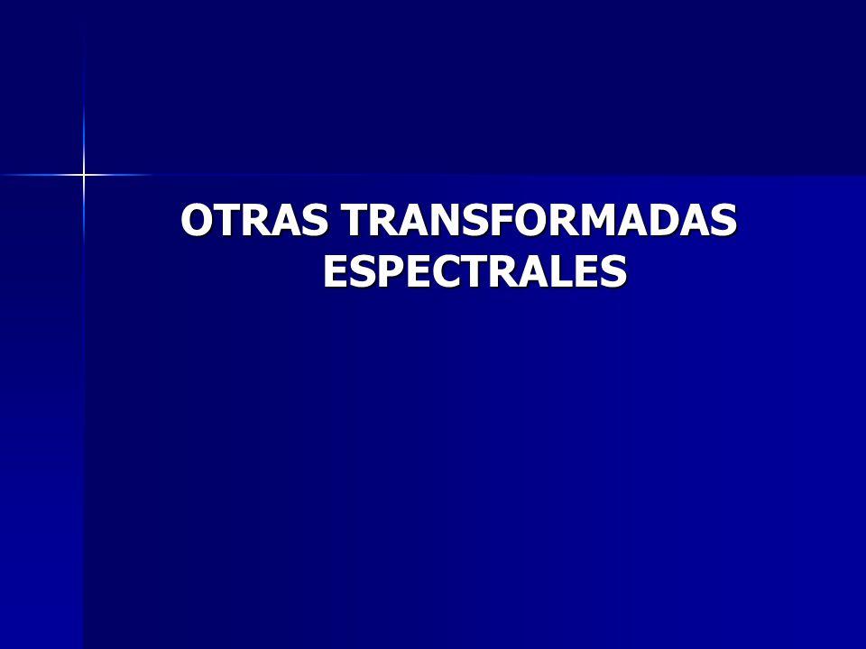 OTRAS TRANSFORMADAS ESPECTRALES