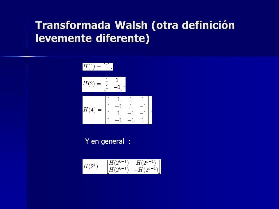 Transformada Walsh (otra definición levemente diferente) Y en general :