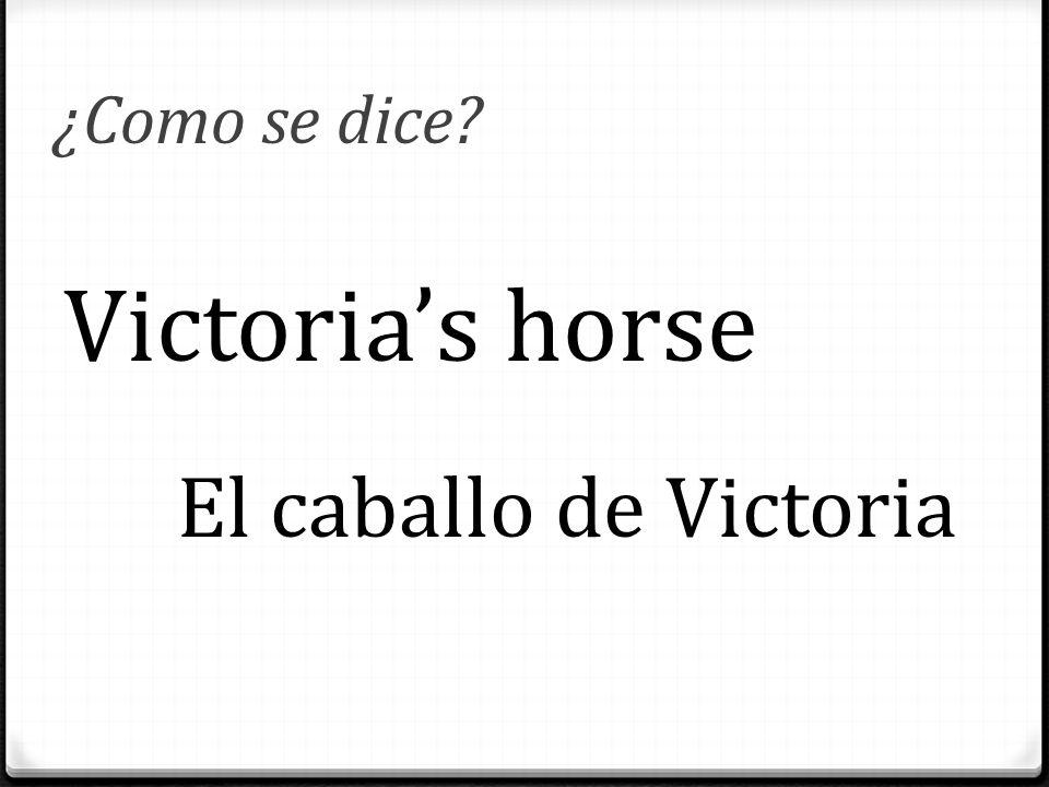 ¿Como se dice? Victoria's horse El caballo de Victoria