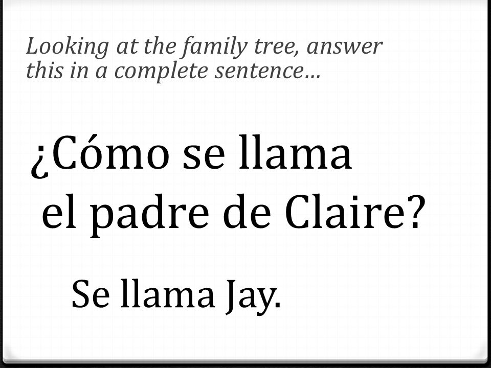 Looking at the family tree, answer this in a complete sentence… ¿Cómo se llama el padre de Claire.