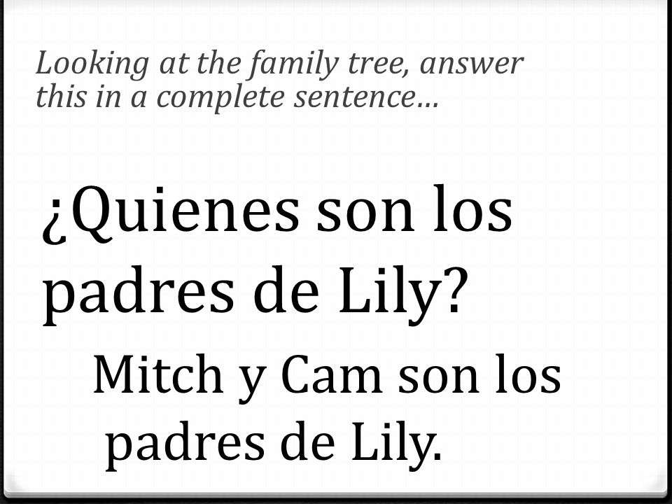 Looking at the family tree, answer this in a complete sentence… ¿Quienes son los padres de Lily.