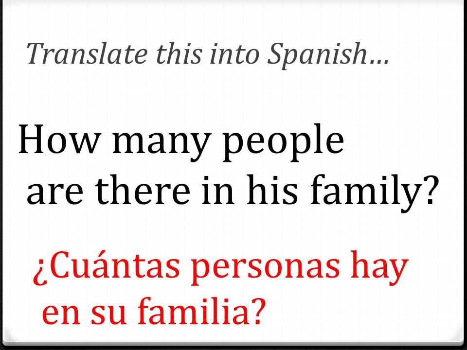 Translate this into Spanish… How many people are there in his family.