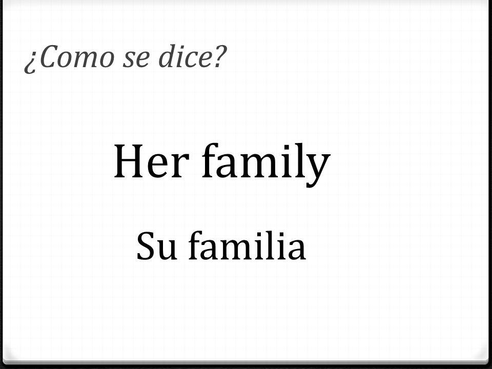¿Como se dice? Her family Su familia