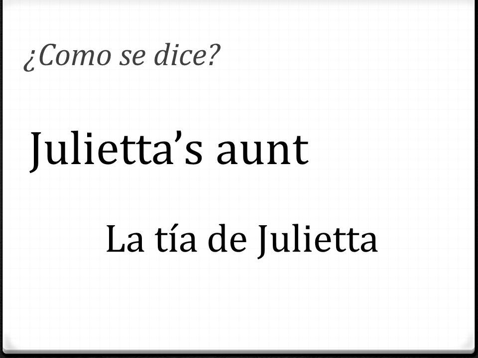 ¿Como se dice? Julietta's aunt La tía de Julietta