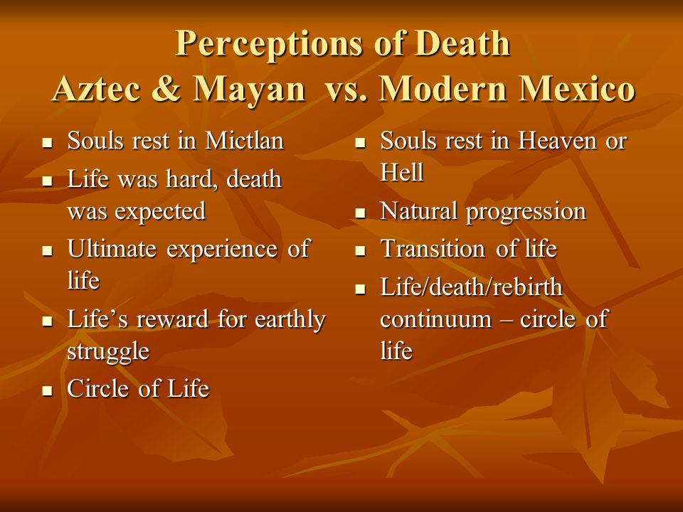 Perceptions of Death Aztec & Mayan vs. Modern Mexico Perceptions of Death Aztec & Mayan vs. Modern Mexico Souls rest in Mictlan Souls rest in Mictlan
