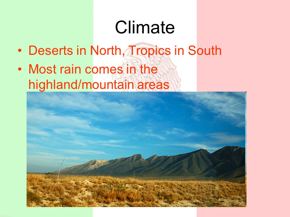Climate Deserts in North, Tropics in South Most rain comes in the highland/mountain areas