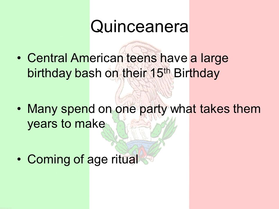 Quinceanera Central American teens have a large birthday bash on their 15 th Birthday Many spend on one party what takes them years to make Coming of