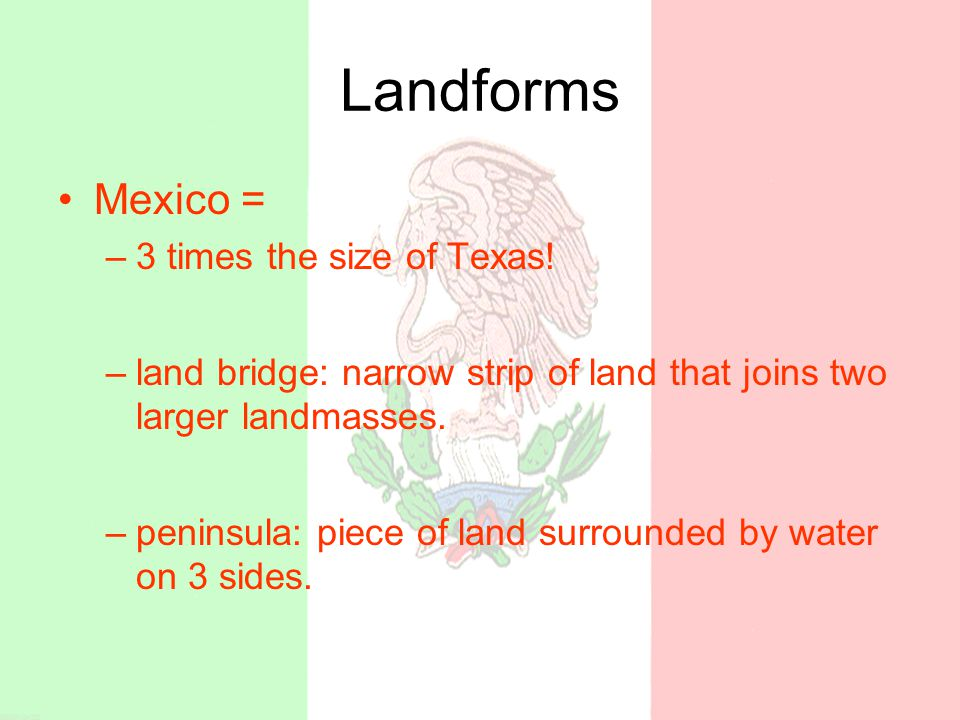 Landforms Mexico = –3 times the size of Texas.
