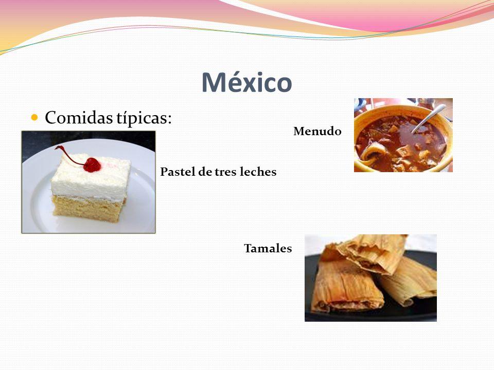 México Comidas típicas: Menudo Pastel de tres leches Tamales