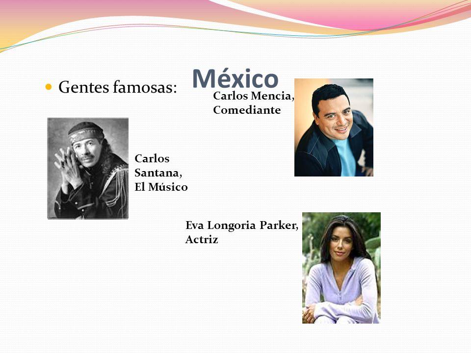México Gentes famosas: Carlos Mencia, Comediante Carlos Santana, El Músico Eva Longoria Parker, Actriz