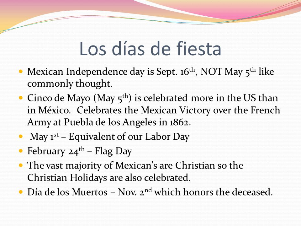 Los días de fiesta Mexican Independence day is Sept.