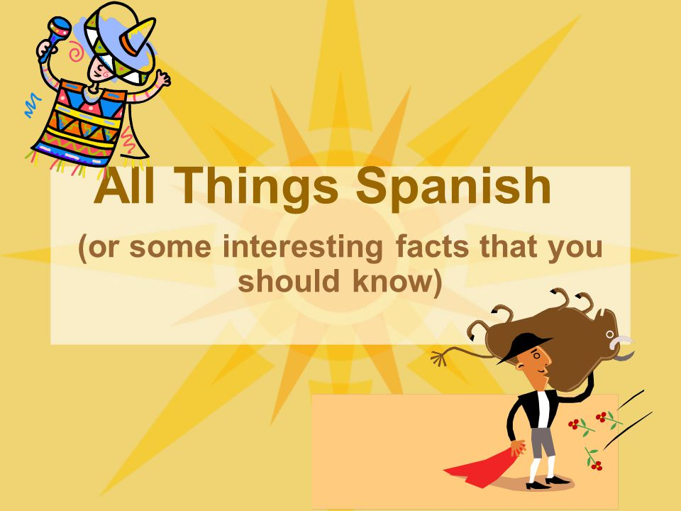 All Things Spanish (or some interesting facts that you should know)