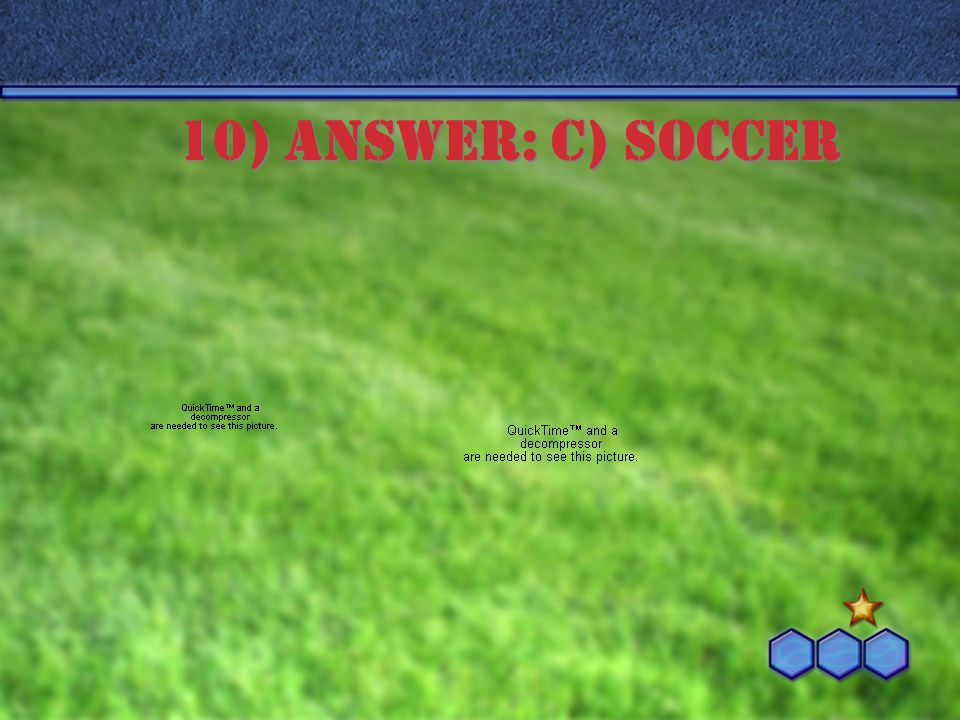 10) ANSWER: c) soccer