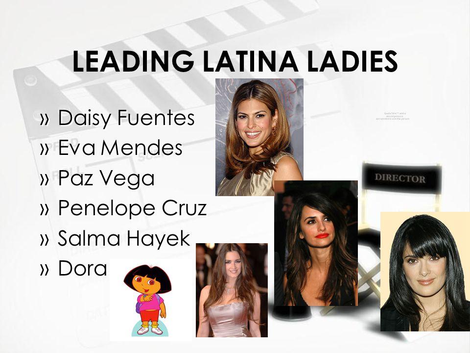 LEADING LATINA LADIES »Daisy Fuentes »Eva Mendes »Paz Vega »Penelope Cruz »Salma Hayek »Dora »Daisy Fuentes »Eva Mendes »Paz Vega »Penelope Cruz »Salm
