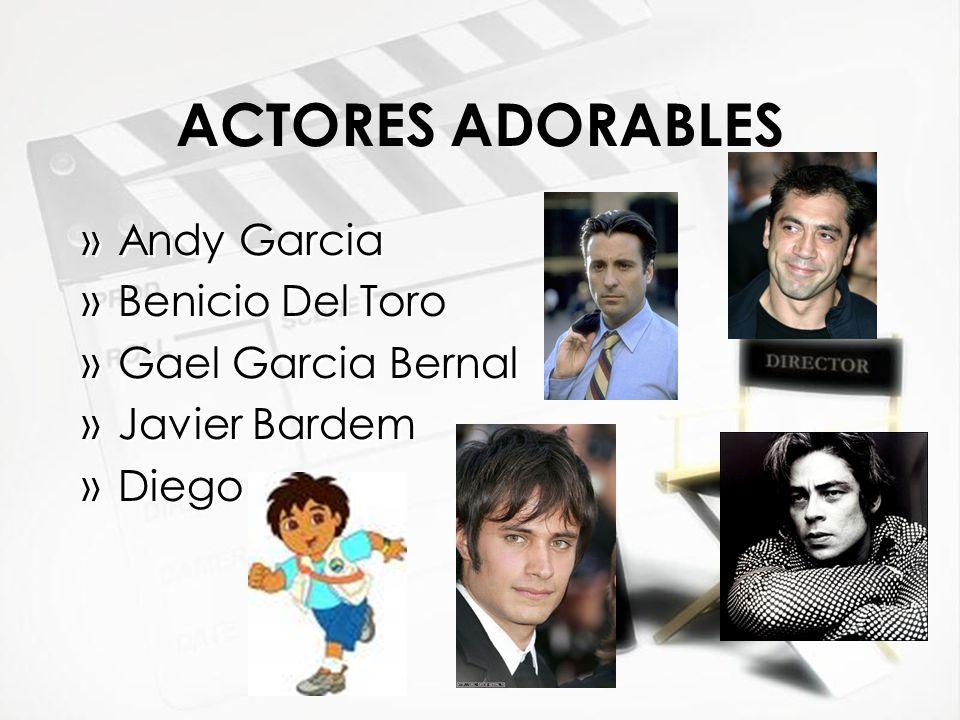 ACTORES ADORABLES »Andy Garcia »Benicio Del Toro »Gael Garcia Bernal »Javier Bardem »Diego »Andy Garcia »Benicio Del Toro »Gael Garcia Bernal »Javier