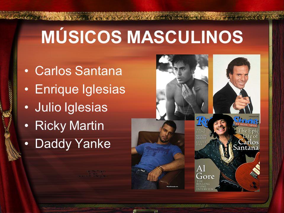 MÚSICOS MASCULINOS Carlos Santana Enrique Iglesias Julio Iglesias Ricky Martin Daddy Yanke