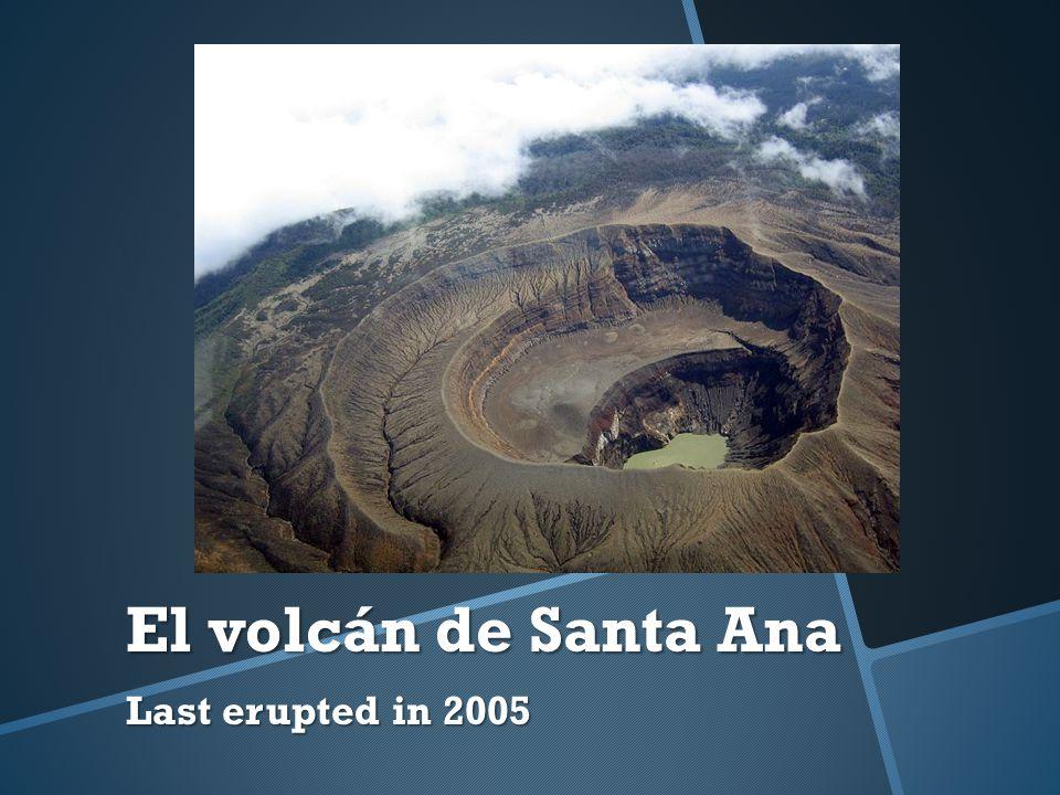 El volcán de Santa Ana Last erupted in 2005
