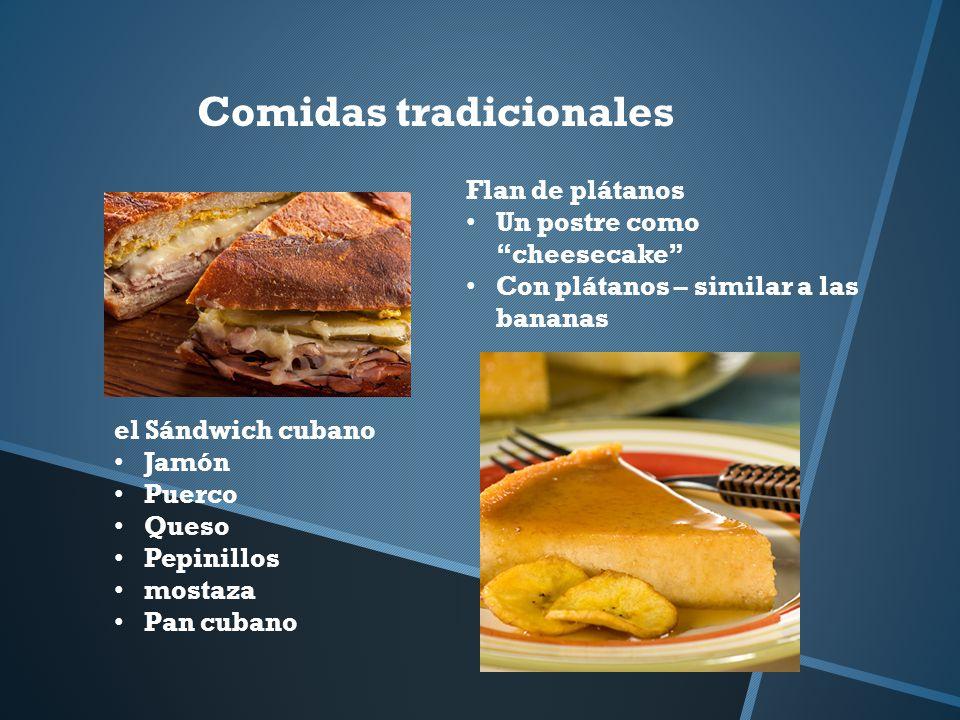Comidas tradicionales el Sándwich cubano Jamón Puerco Queso Pepinillos mostaza Pan cubano Flan de plátanos Un postre como cheesecake Con plátanos – similar a las bananas