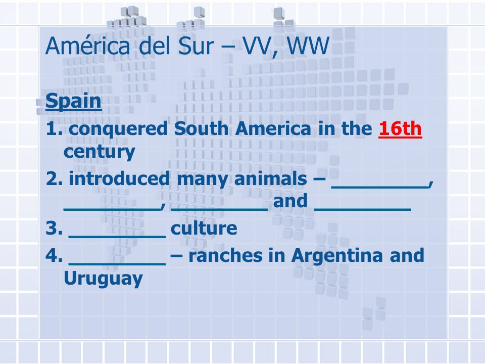 América del Sur – VV, WW Spain 1. conquered South America in the 16th century 2.