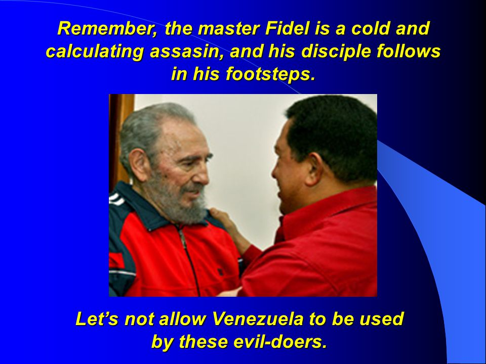 Let's not allow Venezuela to be used by these evil-doers.