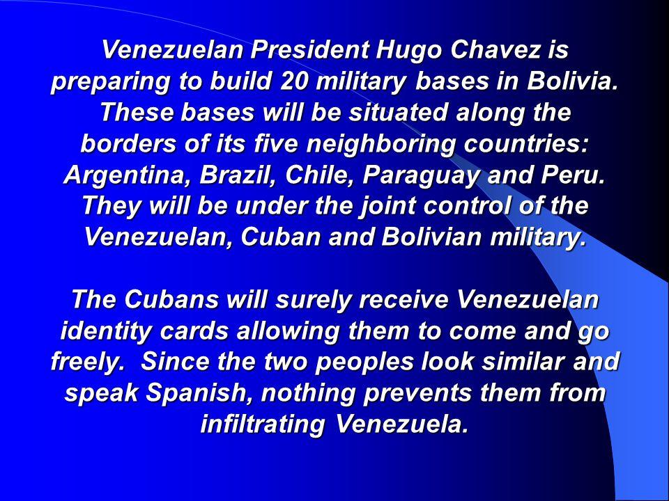 Venezuelan President Hugo Chavez is preparing to build 20 military bases in Bolivia.