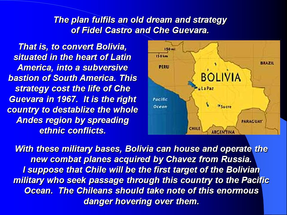 That is, to convert Bolivia, situated in the heart of Latin America, into a subversive bastion of South America.