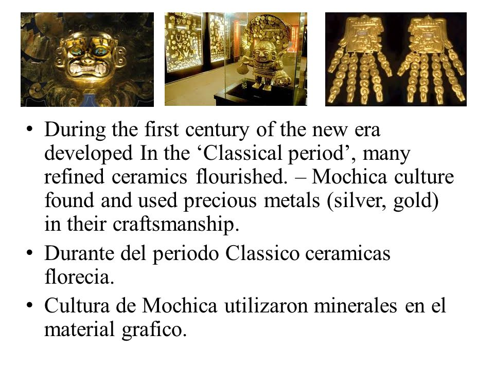 During the first century of the new era developed In the 'Classical period', many refined ceramics flourished.