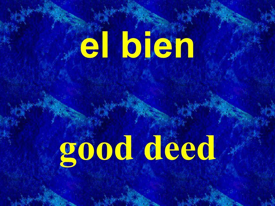 el bien good deed