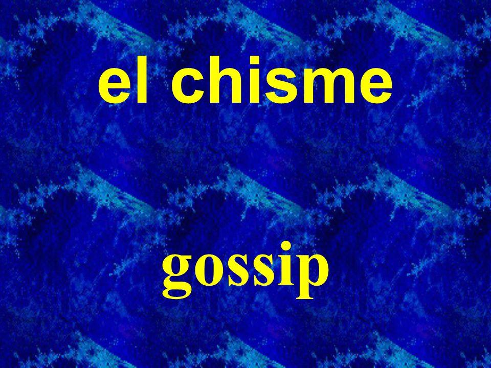 el chisme gossip