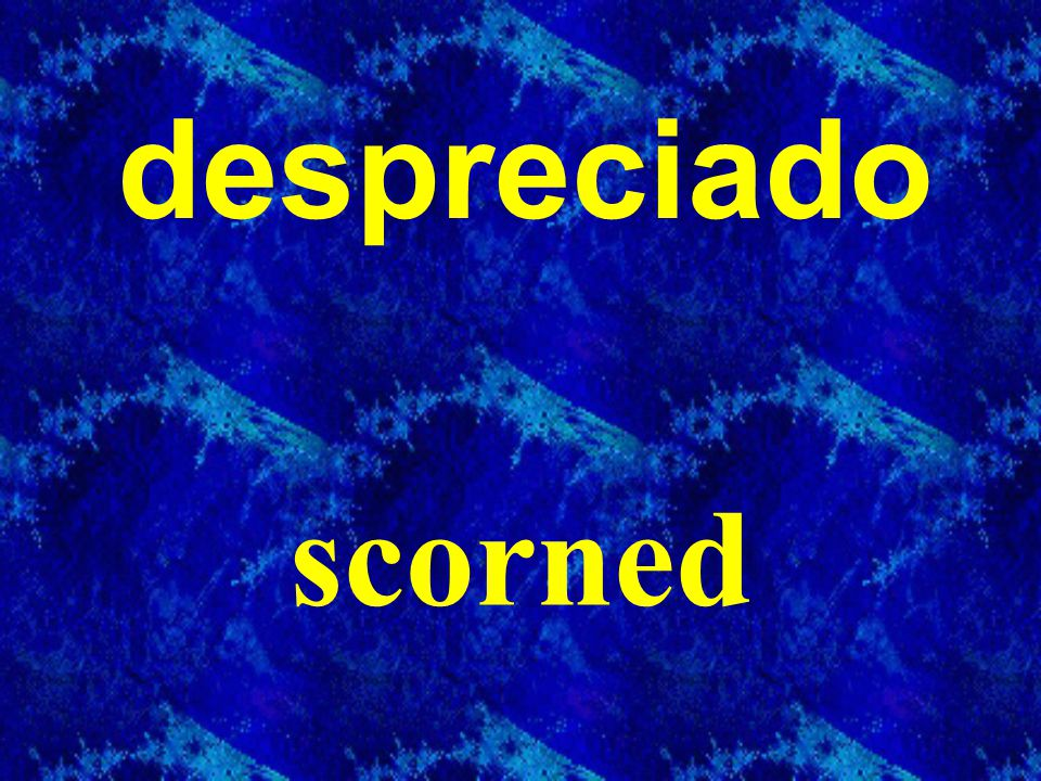 despreciado scorned