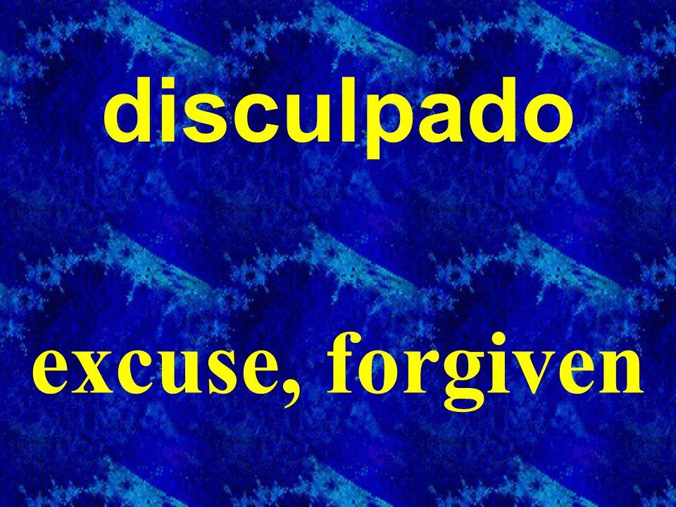 disculpado excuse, forgiven