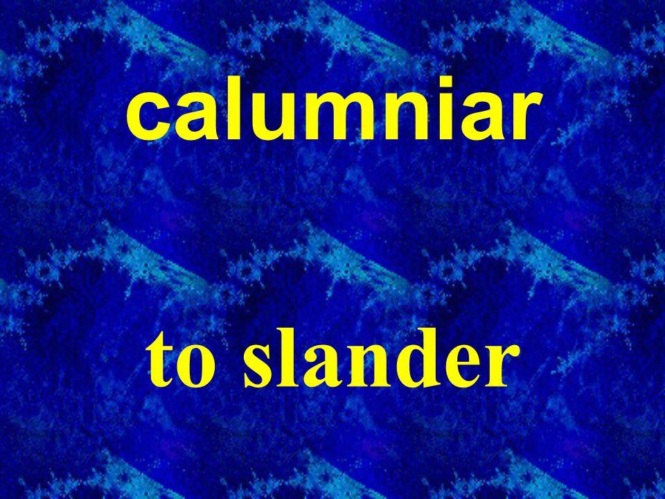 calumniar to slander