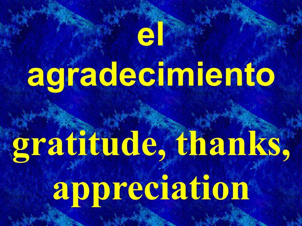 el agradecimiento gratitude, thanks, appreciation