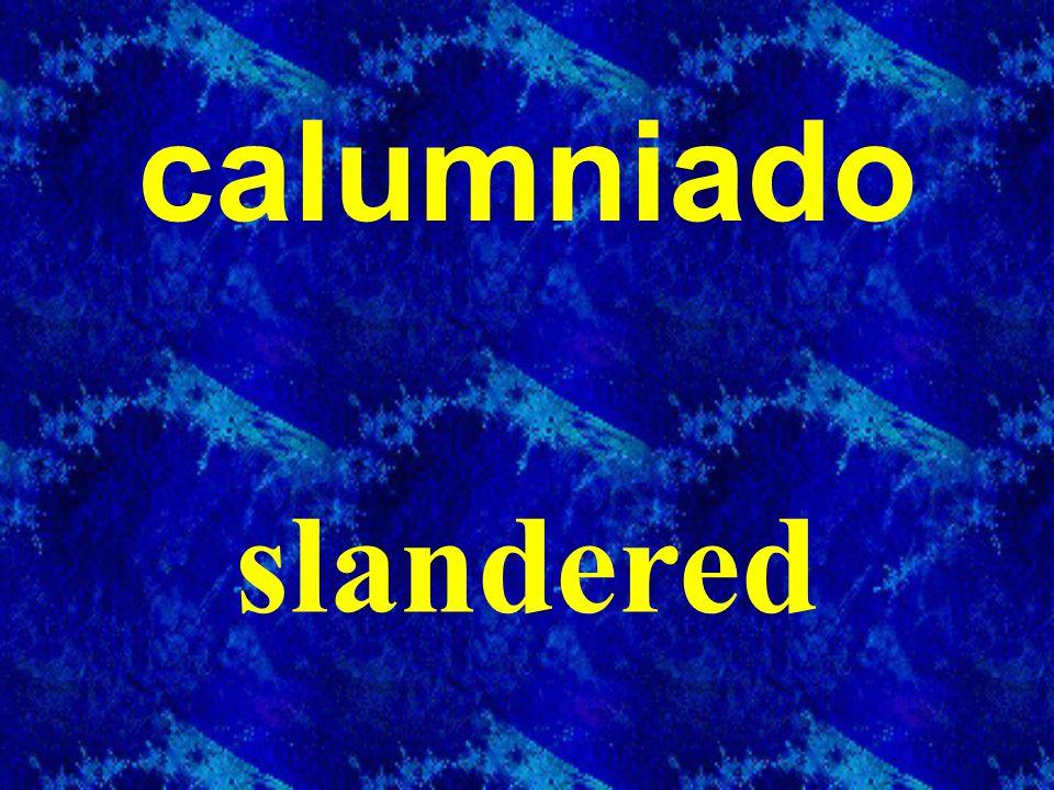calumniado slandered