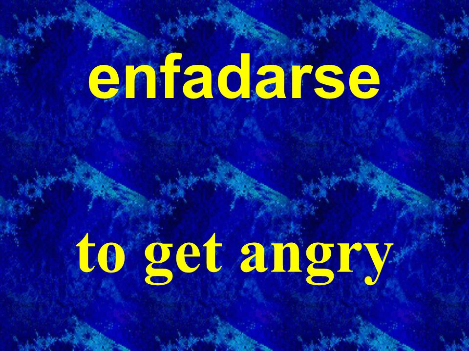 enfadarse to get angry