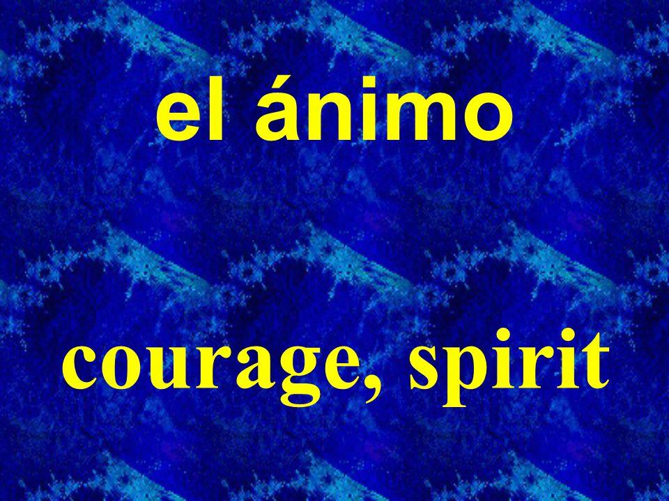el ánimo courage, spirit
