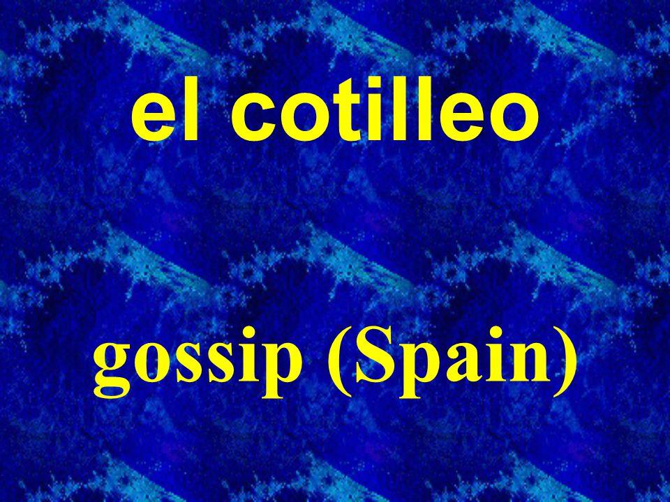 el cotilleo gossip (Spain)