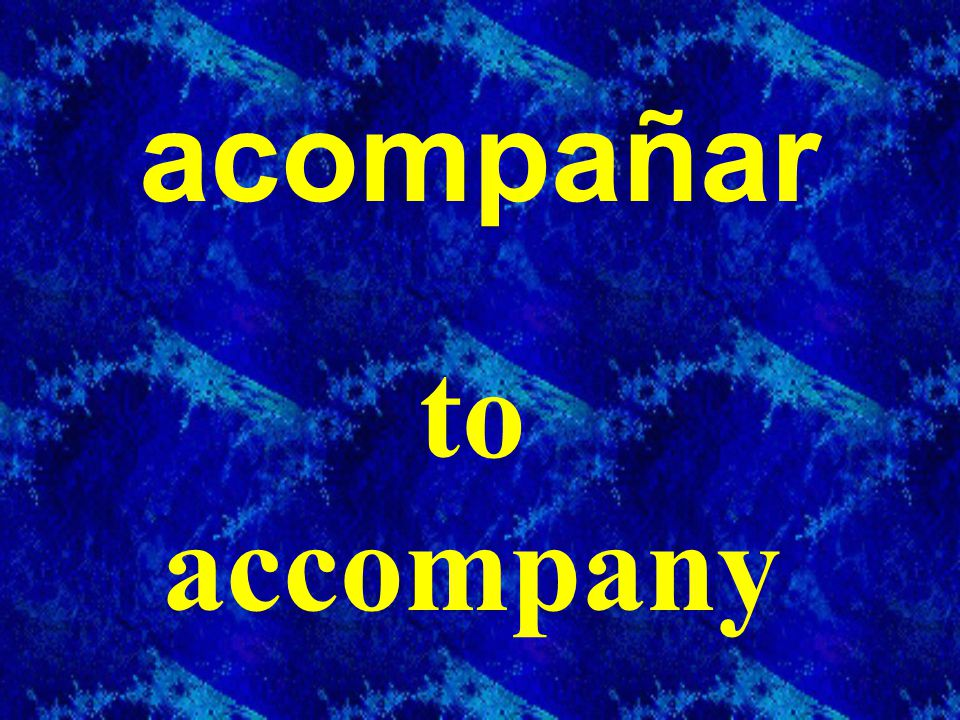 acompañar to accompany