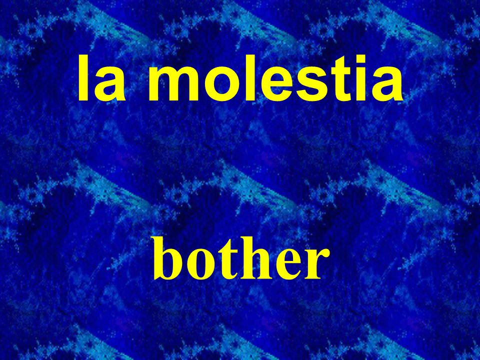 la molestia bother
