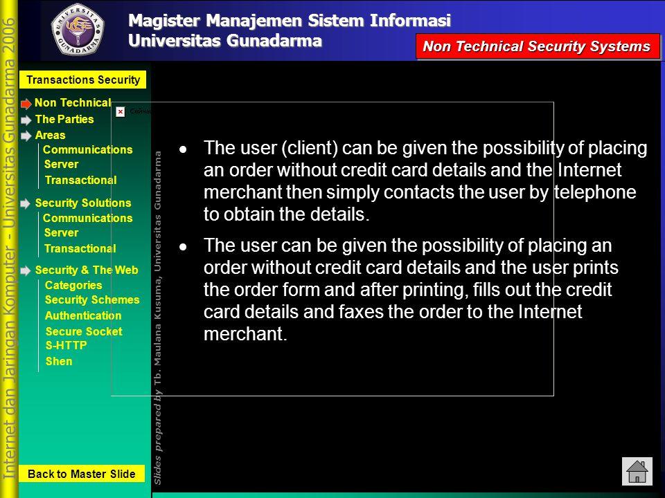 Magister Manajemen Sistem Informasi Transactions Security Non Technical Slides prepared by Tb. Maulana Kusuma, Universitas Gunadarma Communications Se