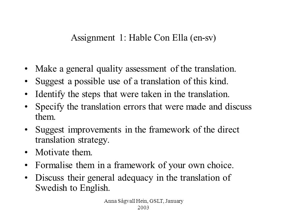Anna Sågvall Hein, GSLT, January 2003 Assignment 1: Hable Con Ella (en-sv) Make a general quality assessment of the translation.