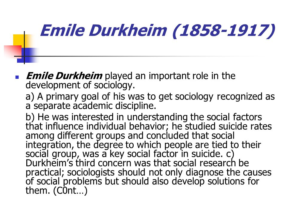 Emile Durkheim (1858-1917) Emile Durkheim played an important role in the development of sociology.