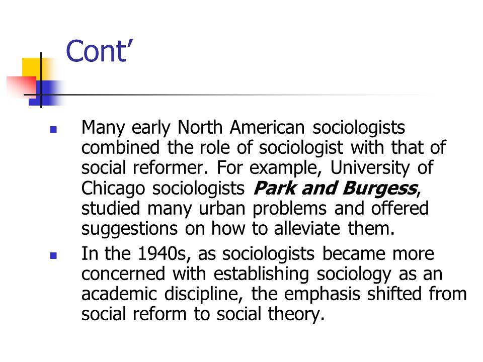 Cont' Many early North American sociologists combined the role of sociologist with that of social reformer.